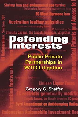 Defending Interests: Public-Private Partnerships in WTO Litigation: Shaffer, Gregory C.