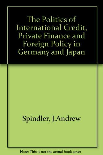 9780815780700: The Politics of International Credit: Private Finance and Foreign Policy in Germany and Japan