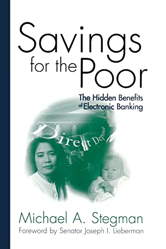Savings for the Poor: The Hidden Benefits of Electronic Banking: Stegman, Michael A.