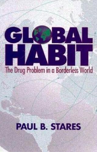 Global Habit: The Drug Problem in a Borderless World: Stares, Paul B.