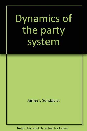 Dynamics of the party system;: Alignment and realignment of political parties in the United States:...