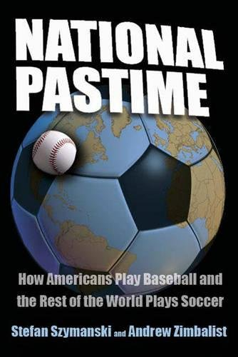 9780815782582: National Pastime: How Americans Play Baseball and the Rest of the World Plays Soccer