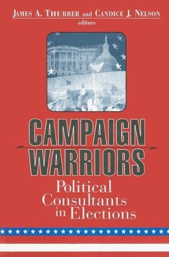 Campaign Warriors: Political Consultants in Elections: James A. Thurber