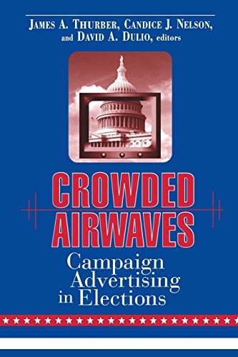 Crowded Airwaves: Campaign Advertising in Elections: James A. Thurber