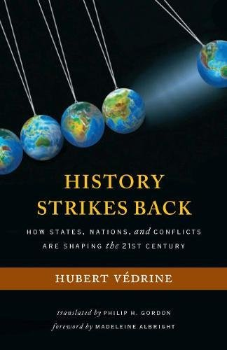 History Strikes Back: How States, Nations, and Conflicts Are Shaping the 21st Century: Hubert ...