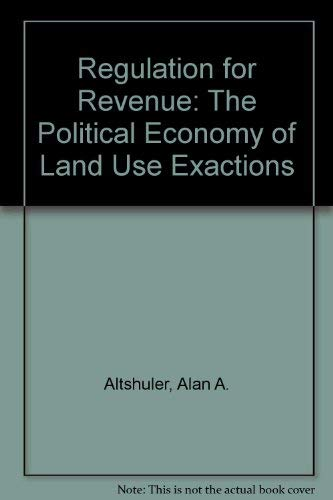 9780815791270: Regulation for Revenue: The Political Economy of Land Use Exactions