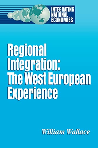 Regional Integration: The West European Experience (Integrating National Economies : Promise and ...