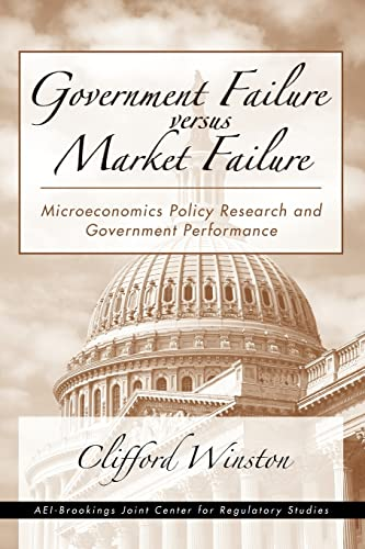 Government Failure versus Market Failure: Microeconomic Policy Research And Government Performance (9780815793892) by Clifford Winston