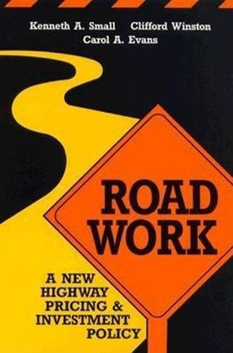 Road Work: A New Highway Pricing and Investment Policy (Studies in International Economics) (9780815794707) by Kenneth A. Small; Clifford Winston; Carol A. Evans