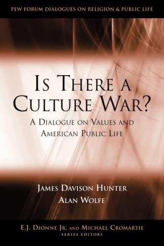 Is There a Culture War?: A Dialogue: James Davison Hunter,