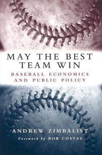 9780815797289: May the Best Team Win: Baseball Economics and Public Policy