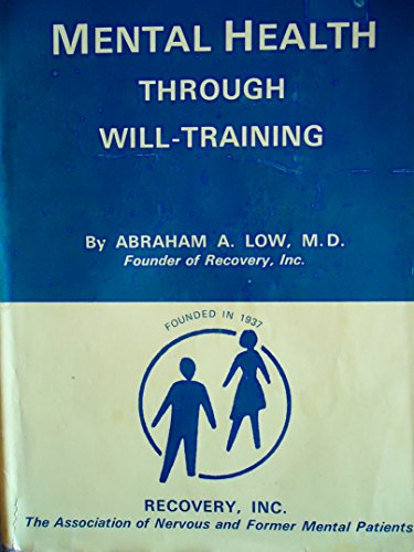 Mental Health Through Will-Training : A System: Low, Abraham A.
