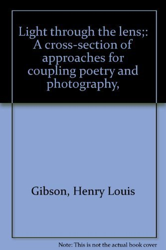 Light through the lens;: A cross-section of approaches for coupling poetry and photography,: Henry ...