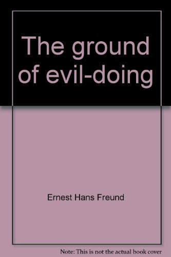 The Ground of Evil-Doing An Inquiry into the Limits of Man's Power to Act: Freund, E. Hans