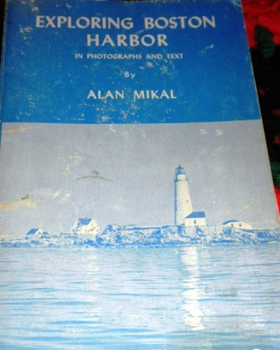 Exploring Boston Harbor In Photographs and Text: Alan Mikal