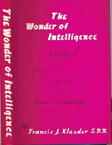 The Wonder of Intelligence A Study of: Klauder, Francis J.
