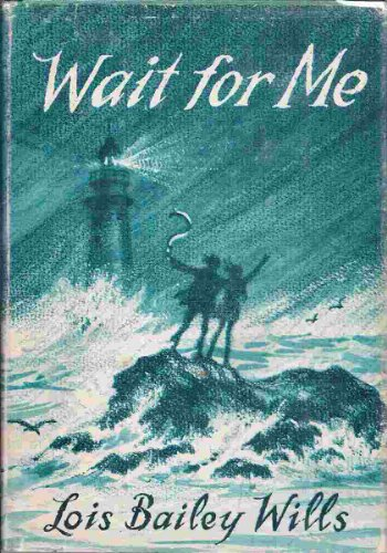 WAIT FOR ME: WILLS, LOIS BAILEY