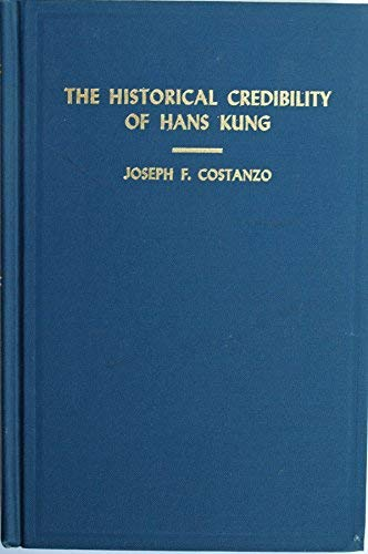 The Historical Credibility of Hans Kung: An: Joseph F. Costanzo