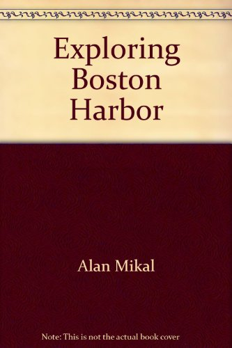 Exploring Boston Harbor with Photographs and Text: Mikal, Alan
