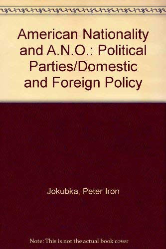 9780815804819: American Nationality and A.N.O.: Political Parties/Domestic and Foreign Policy