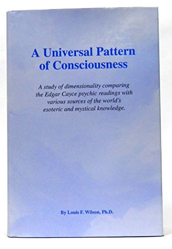 A Universal Pattern of Consciousness: A Study of Dimensionality Comparing the Edgar Cayce Psychic...
