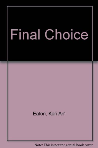 The Final Choice: An' Eaton, Kari. Dahm, Cynthia Anne