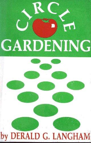 Circle Gardening: Producing Food by Genesa Principles: Derald G. Langham