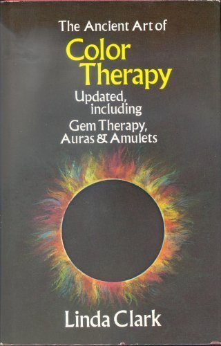 Ancient Art of Color Therapy Updated, Including Gem Therapy, Auras & Amulets: Clark, Linda