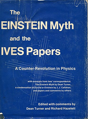 The Einstein Myth and the Ives Papers: A Counter-Revolution in Physics [signed]