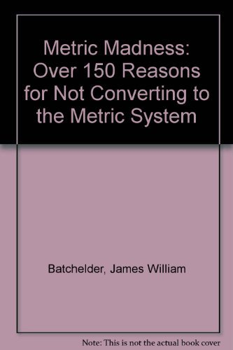 Metric Madness: Over 150 Reasons for Not: Batchelder, James William