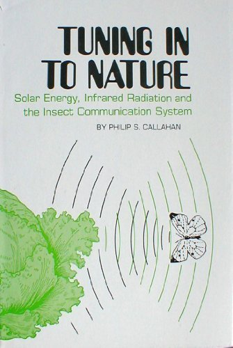Tuning in to Nature: Solar Energy, Infrared      Radiation,&the Insect Communication System (0815963092) by Callahan, Philip S.