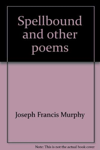 Spellbound, and Other Poems: Joseph Francis Murphy