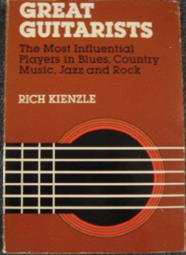 great guitarists the most influential players in jazz country blues rock by kienzle rich. Black Bedroom Furniture Sets. Home Design Ideas