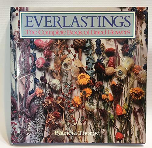 9780816011100: Everlastings: The Complete Book of Dried Flowers