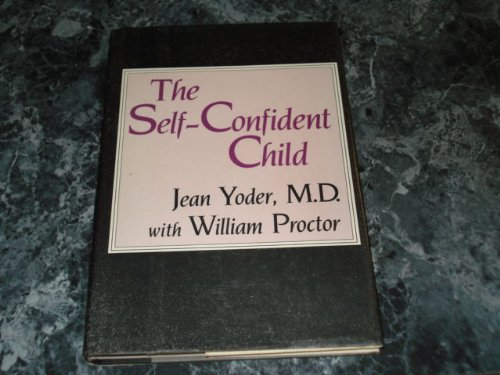 The Self-Confident Child (0816012709) by Yoder, Jean; Proctor, William