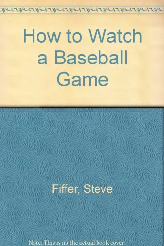 9780816013548: How to Watch Baseball: A Fan's Guide to Savoring the Fine Points of the Game