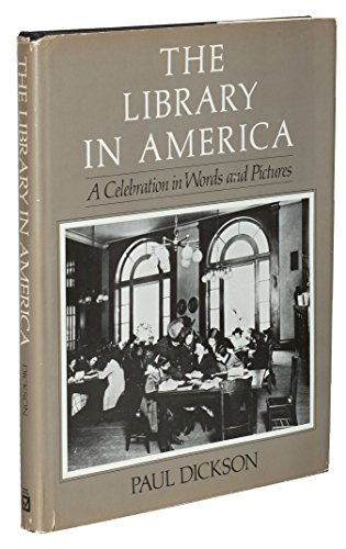 The Library in America: A Celebration in Words and Pictures: Dickson, Paul