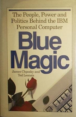 9780816013913: Blue Magic: The People, Power and Politics Behind the IBM Personal Computer