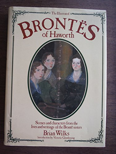 9780816013999: The Illustrated Brontes of Haworth: Scenes and Characters from the Lives and Writings of the Bronte Sisters