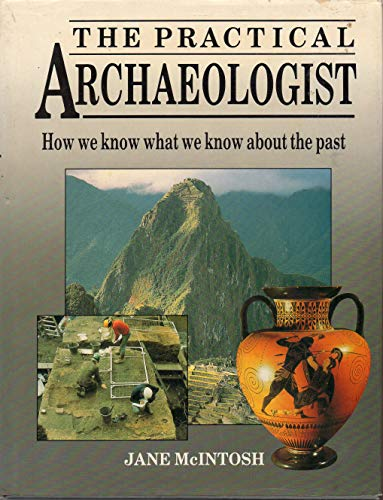 9780816014002: The Practical Archaeologist: How We Know What We Know About the Past