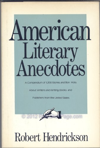 American Literary Anecdotes A Compendium of 1,200 Stories and Bon Mots about Writers and Writing,...