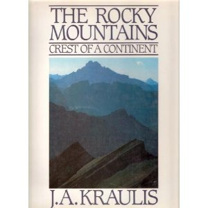 Rocky Mountains : Crest of a Continent: Janis A. Kraulis;