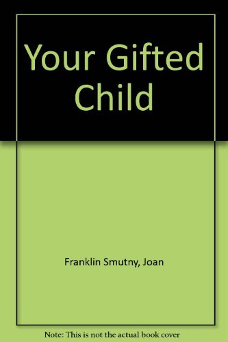 Your Gifted Child: How to Recognize and: Smutny, Joan Franklin,