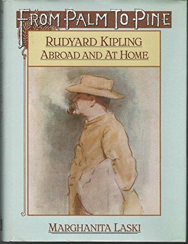 From Palm to Pine : Rudyard Kipling Abroad and At Home: Laski Marghanita