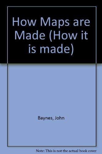 How Maps Are Made (How It Is Made) (0816016917) by John Baynes