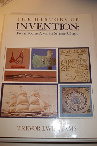 9780816017881: The History of Invention: From Stone Axes to Silicon Chips
