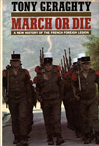 9780816017942: March or Die: A New History of the French Foreign Legion