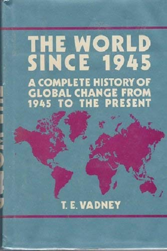 9780816018154: The World Since 1945: A Complete History of Global Change From 1945 to the Present