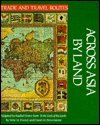 9780816018741: Across Asia by Land (Trade and Travel Routes Series)