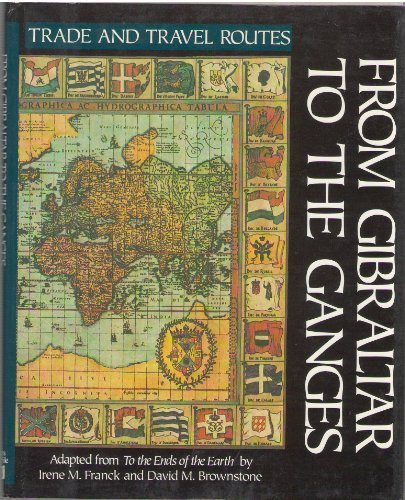 From Gibraltar to the Ganges (Trade and Travel Routes Series): Irene M. Franck; David Brownstone